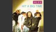 Alex - Hit a big time -