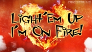 Light Em Up - Im On Fire
