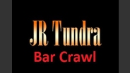 JR Tundra - Bar Crawl - Audio only